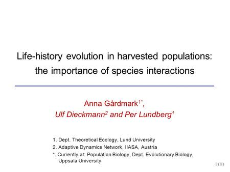 Life-history evolution in harvested populations: the importance of species interactions Anna Gårdmark 1*, Ulf Dieckmann 2 and Per Lundberg 1 1. Dept. Theoretical.