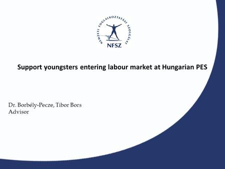 Support youngsters entering labour market at Hungarian PES Dr. Borbély-Pecze, Tibor Bors Advisor.