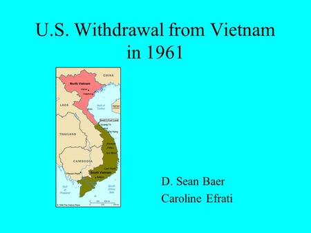 U.S. Withdrawal from Vietnam in 1961 D. Sean Baer Caroline Efrati.