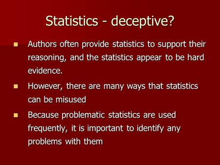Statistics - deceptive? Authors often provide statistics to support their reasoning, and the statistics appear to be hard evidence. Authors often provide.