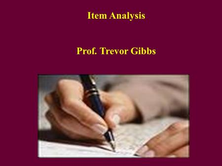 Item Analysis Prof. Trevor Gibbs. Item Analysis After you have set your assessment: How can you be sure that the test items are appropriate?—Not too easy.