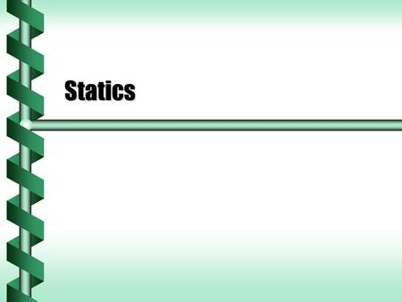 Statics. Static Equilibrium  There are three conditions for static equilibrium. 1.The object is at rest 2.There is no net force 3.There is no net torque.