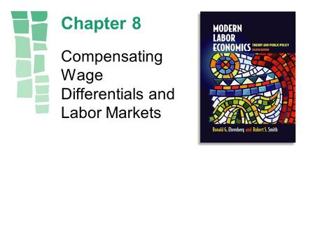 Chapter 8 Compensating Wage Differentials and Labor Markets.