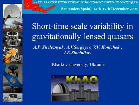 25 YEARS AFTER THE DISCOVERY: SOME CURRENT TOPICS ON LENSED QSOs Santander (Spain), 15th-17th December 2004 Short-time scale variability in gravitationally.
