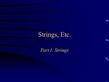 Strings, Etc. Part I: Strings. About Strings There is a special syntax for constructing strings: Hello Strings, unlike most other objects, have a defined.