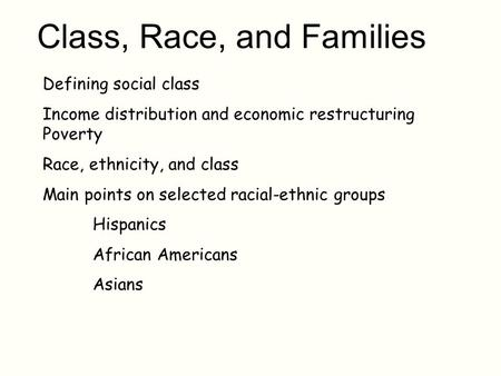 Class, Race, and Families Defining social class Income distribution and economic restructuring Poverty Race, ethnicity, and class Main points on selected.