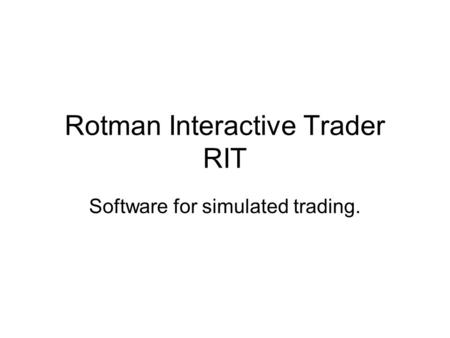 Rotman Interactive Trader RIT Software for simulated trading.