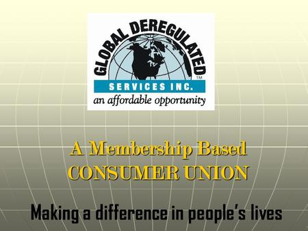 A Membership Based CONSUMER UNION Making a difference in people's lives.