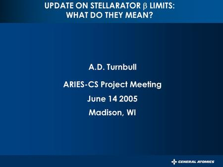 PERSISTENT SURVEILLANCE FOR PIPELINE PROTECTION AND THREAT INTERDICTION UPDATE ON STELLARATOR  LIMITS: WHAT DO THEY MEAN? A.D. Turnbull ARIES-CS Project.