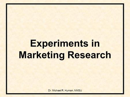 Dr. Michael R. Hyman, NMSU Experiments in Marketing Research.