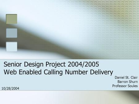 Senior Design Project 2004/2005 Web Enabled Calling Number Delivery Daniel St. Clair Barron Shurn Professor Soules 10/28/2004.
