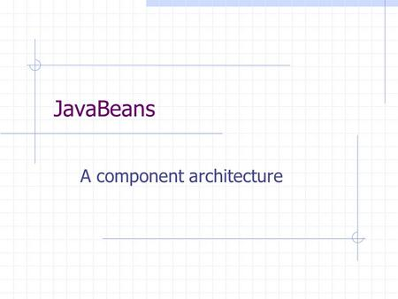 JavaBeans A component architecture. What is JavaBeans? NC World (New Computing) Dictionary: JavaBeans n. 1. JavaSoft technology. 2. Component object model.