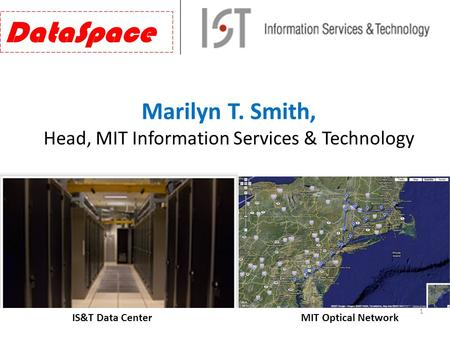 Marilyn T. Smith, Head, MIT Information Services & Technology DataSpace IS&T Data CenterMIT Optical Network 1.