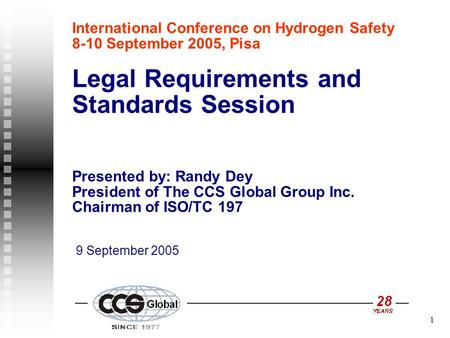 1 International Conference on Hydrogen Safety 8-10 September 2005, Pisa Legal Requirements and Standards Session Presented by: Randy Dey President of The.