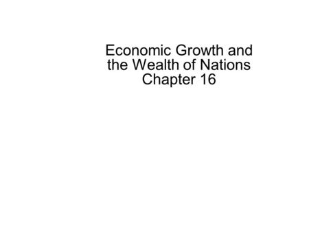 Economic Growth and the Wealth of Nations Chapter 16.