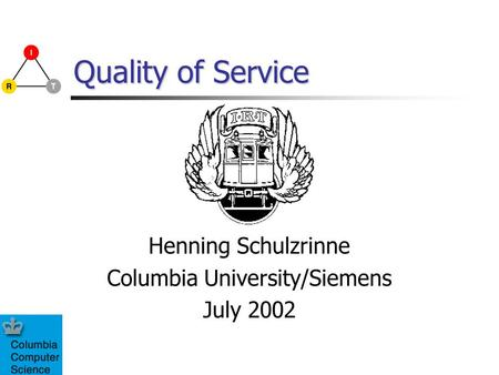 Quality of Service Henning Schulzrinne Columbia University/Siemens July 2002.
