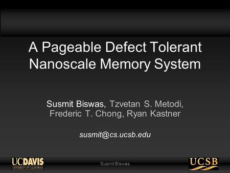 Susmit Biswas A Pageable Defect Tolerant Nanoscale Memory System Susmit Biswas, Tzvetan S. Metodi, Frederic T. Chong, Ryan Kastner