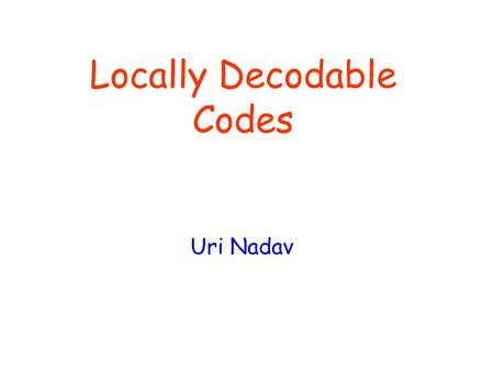 Locally Decodable Codes Uri Nadav. Contents What is Locally Decodable Code (LDC) ? Constructions Lower Bounds Reduction from Private Information Retrieval.