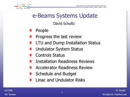 D. Schultz FAC 6/17/08 1 e-Beams Systems Update People Progress the last review LTU and Dump Installation Status Undulator.