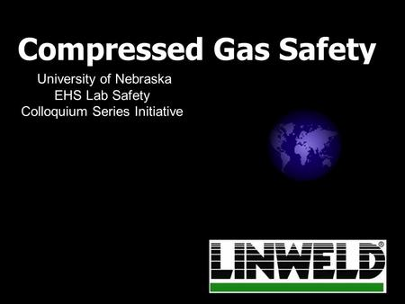 Compressed Gas Safety University of Nebraska EHS Lab Safety Colloquium Series Initiative.