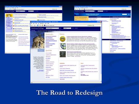 The Road to Redesign. Project Objective To redesign & reorganize the Carleton web site. To redesign & reorganize the Carleton web site.
