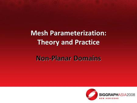 Mesh Parameterization: Theory and Practice Non-Planar Domains.