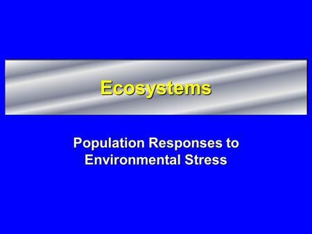 Ecosystems Population Responses to Environmental Stress.