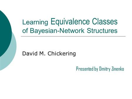 Learning Equivalence Classes of Bayesian-Network Structures David M. Chickering Presented by Dmitry Zinenko.