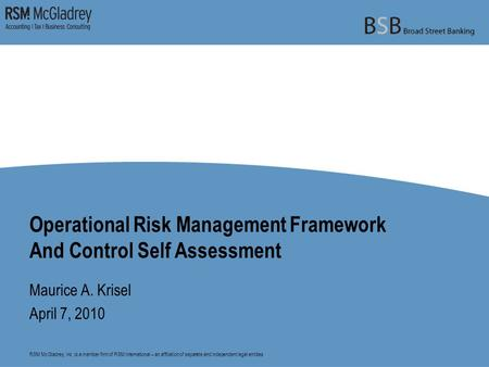 RSM McGladrey, Inc. is a member firm of RSM International – an affiliation of separate and independent legal entities. Operational Risk Management Framework.