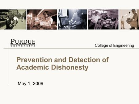 College of Engineering Prevention and Detection of Academic Dishonesty May 1, 2009.