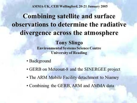 Combining satellite and surface observations to determine the radiative divergence across the atmosphere Tony Slingo Environmental Systems Science Centre.
