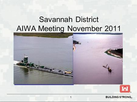 BUILDING STRONG ® 1 Savannah District AIWA Meeting November 2011.