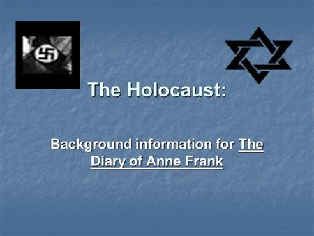 The Holocaust: Background information for The Diary of Anne Frank.