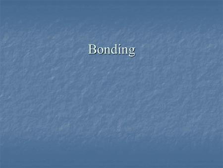 <strong>Bonding</strong>. Objectives Define chemical <strong>bond</strong> Define chemical <strong>bond</strong> Distinguish among the following <strong>bond</strong> types based upon how electrons are involved: pure <strong>covalent</strong>,