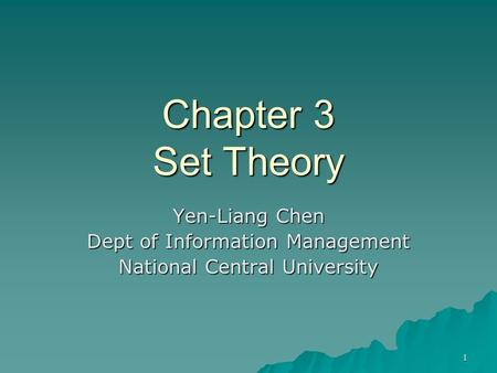 1 Chapter 3 Set Theory Yen-Liang Chen Dept of Information Management National Central University.