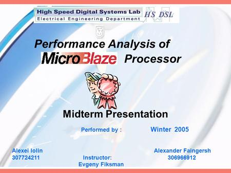 Performance Analysis of Processor Midterm Presentation Performed by : Winter 2005 Alexei Iolin Alexander Faingersh 307724211 Instructor: 306966912 Evgeny.