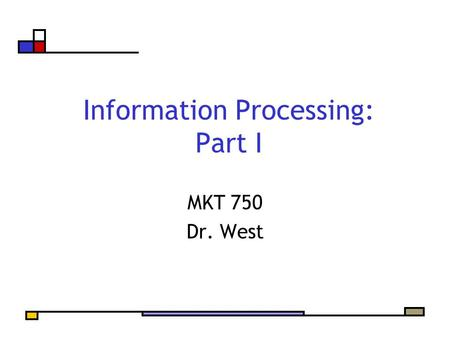 Information Processing: Part I MKT 750 Dr. West. Agenda Evaluating a Marketing Communications Campaign Information Processing Framework Exposure Attention.