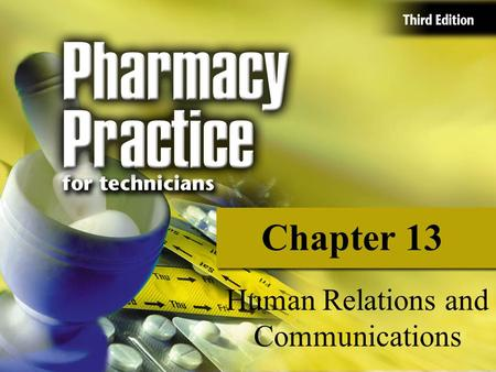 Chapter 13 Human Relations and Communications. Learning Objectives Explain the role of the pharmacy technician as a member of the customer care team in.