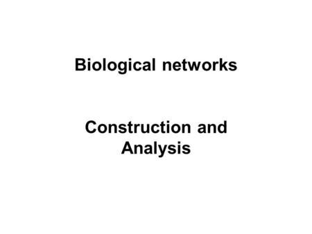 "Biological networks Construction and Analysis. Recap Gene regulatory networks –Transcription Factors: special proteins that function as ""keys"" to the."