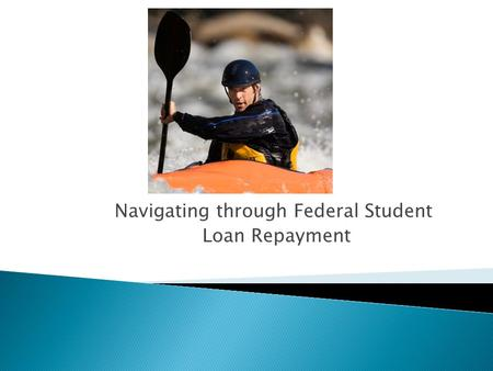 Navigating through Federal Student Loan Repayment.