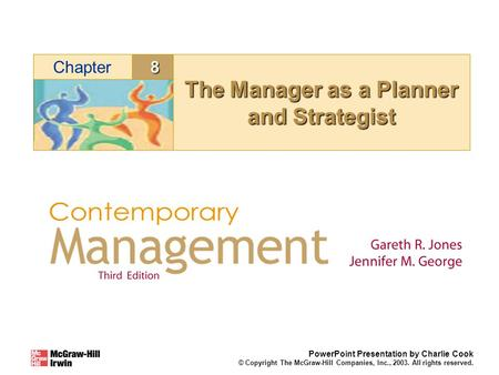 8Chapter PowerPoint Presentation by Charlie Cook © Copyright The McGraw-Hill Companies, Inc., 2003. All rights reserved. The Manager as a Planner and Strategist.