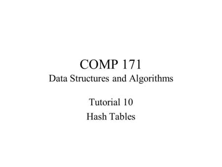 COMP 171 Data Structures and Algorithms Tutorial 10 Hash Tables.