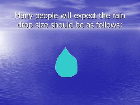 Many people will expect the rain drop size should be as follows: