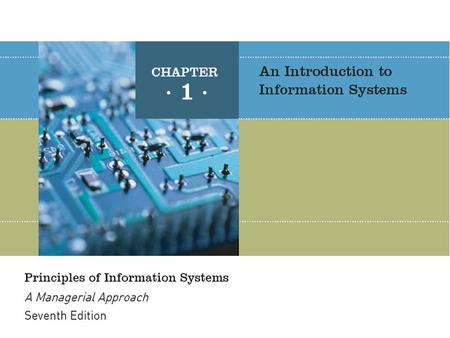 Principles of Information Systems, Seventh Edition2 The value of information is directly linked to how it helps decision makers achieve the organization's.