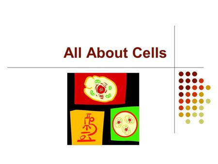 All About Cells. Cell Basics All living things are made up of cells There are millions of cells in your body New cells are constantly growing to replace.
