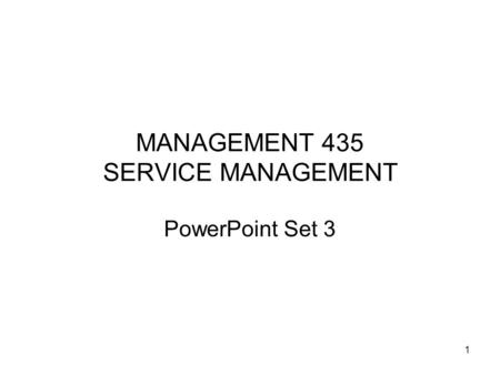1 MANAGEMENT 435 SERVICE MANAGEMENT PowerPoint Set 3.
