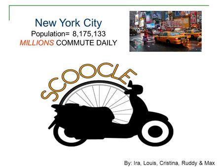New York City Population= 8,175,133 MILLIONS COMMUTE DAILY By: Ira, Louis, Cristina, Ruddy & Max.