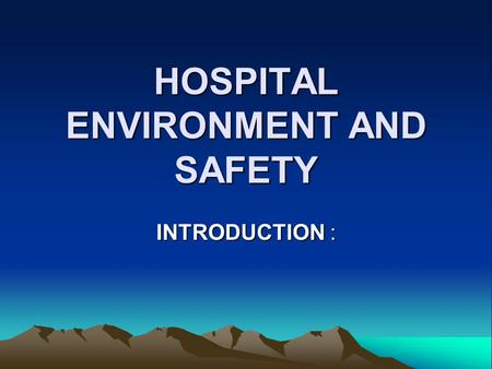 HOSPITAL ENVIRONMENT AND SAFETY INTRODUCTION :. The hospital environment presents particular and, in some cases, unique safety problems when compared.