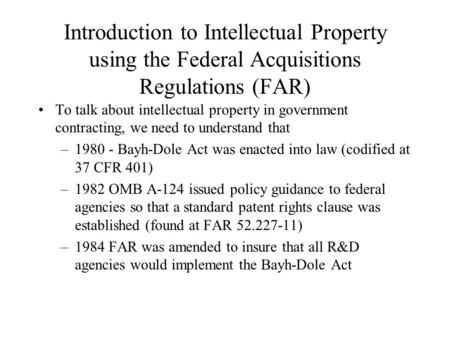 Introduction to Intellectual Property using the Federal Acquisitions Regulations (FAR) To talk about intellectual property in government contracting, we.