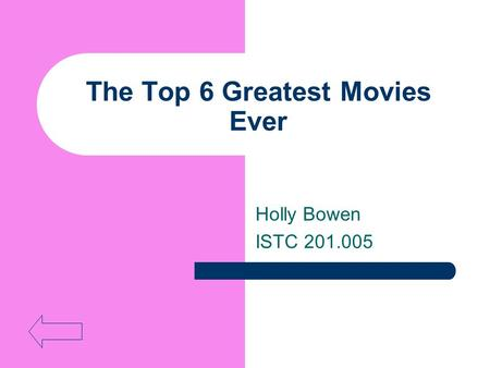 The Top 6 Greatest Movies Ever Holly Bowen ISTC 201.005.